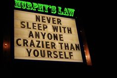 Murphy's Law : Never sleep with anyone crazier than yourself  #
