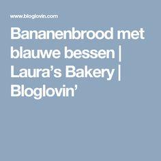 Bananenbrood met blauwe bessen   Laura's Bakery   Bloglovin'