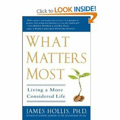 What Matters Most: Living a More Considered Life: James Hollis