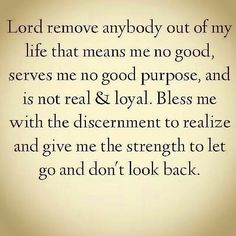 Remove anyone out of my life who serves no purpose, or doesn't fulfill my life with love, & happiness...