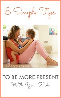 How to be more present with your kids. Motherhood. Parenting Tips.
