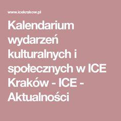 Kalendarium wydarzeń kulturalnych i społecznych w ICE Kraków - ICE - Aktualności Visit Poland, Krakow, Places To Visit
