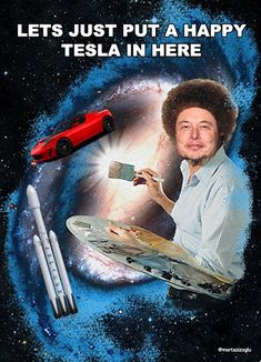 LETS JUST PUT A HAPPY TESLA IN HERE.