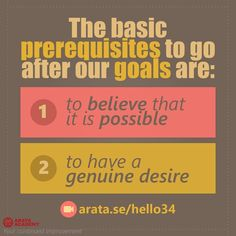 The basic prerequisites to go after our goals are i) to believe that it is possible and ii) to have a genuine desire. http://arata.se/hello34 #ArataAcademy #ArataAcademyENGLISH #edtech #elearning #instadaily #Mastery #PhotoOfTheDay #PicOfTheDay #Productivity #SeiitiArata #SelfDevelopment #Goals #Desire #Believe
