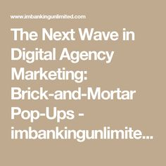 The Next Wave in Digital Agency Marketing: Brick-and-Mortar Pop-Ups - imbankingunlimited.com