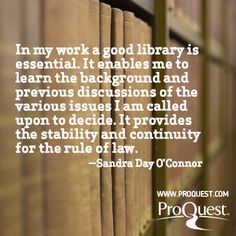 #Library quote from Sandra Day O'Connor.