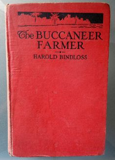 The Buccaneer Farmer -- Harold Bindloss,1918; A young adventurer- farmer, not afraid to play a straight game on a losing hand for honor sake