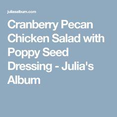 Cranberry Pecan Chicken Salad with Poppy Seed Dressing - Julia's Album