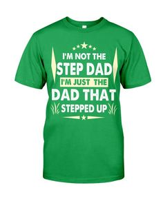 Divesart - i'm just the dad that stepped up  T-Shirt, Gift for Bonus Dad, Gift For Step Dad - Kelly / 4XL