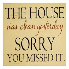 Story of my life no one visits when the house is pristine and clean