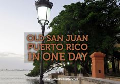 One Day Itinerary for exploring Old San Juan, Puerto Rico - Calculated Traveller.