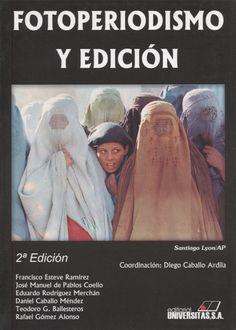 Fotoperiodismo y edición / Diego Caballo Ardila, (coord.) ; Francisco Esteve Ramírez... [et. al.]