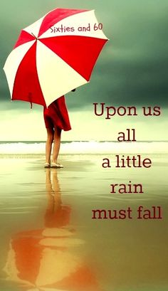 """Little rain must fall"" quote via ""Sixties and 60"" at www.Facebook.com/pages/-Sixties-and-60/276454592397627"