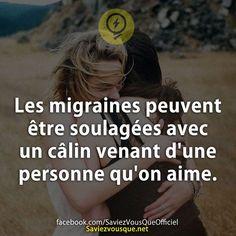 Les migraines peuvent être soulagées avec un câlin venant d'une personne qu'on aime. | Saviez-vous que ?