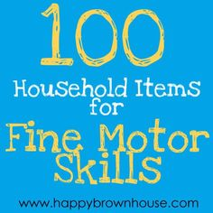 100 Household Items for Fine Motor Skills from /happybrownhouse/ http://www.happybrownhouse.com