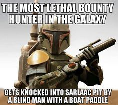 the most lethal bounty hunter (bobba fett) in the galaxy. Gets knoked ito a sarloac pit by a blind an wiht a boat paddle (Han solo) Star Wars Humor - The SuperHeroHype Forums Star Wars Meme, Star Trek, Disney Pixar, Starwars, Star Wars Personajes, Pokemon, Thing 1, The Force Is Strong, Love Stars