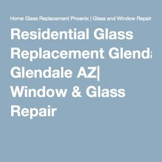Residential Glass Replacement Glendale AZ  Window & Glass Repair