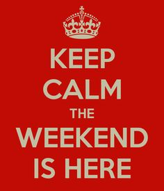 the weekend is here images   KEEP CALM THE WEEKEND IS HERE - KEEP CALM AND CARRY ON Image Generator ...