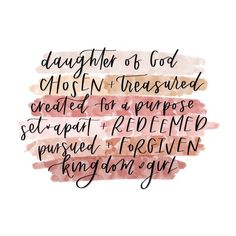 ": ""you are a daughter of God + chosen + treasured + created for a purpose + set apart + redeemed + pursued + forgiven + a kingdom girl"" Bible Verses Quotes, Bible Scriptures, Faith Quotes, Bible Verses For Girls, Inspirational Quotes Faith, Happy Bible Verses, Bible Quotes For Women, Encouraging Bible Verses, Bible Verse Art"