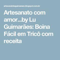 Artesanato com amor...by Lu Guimarães: Boina Fácil em Tricô com receita