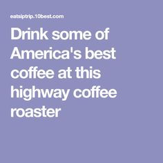 Drink some of America's best coffee at this highway coffee roaster