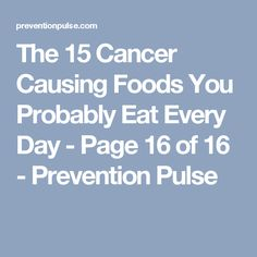The 15 Cancer Causing Foods You Probably Eat Every Day - Page 16 of 16 - Prevention Pulse