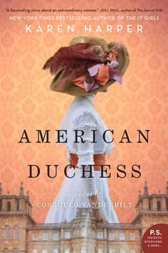 """Read """"American Duchess A Novel of Consuelo Vanderbilt"""" by Karen Harper available from Rakuten Kobo. Before there was Meghan Markle, there was Consuelo Vanderbilt, the original American Duchess. Perfect for readers of Jen. Summer Reading Lists, Beach Reading, Good Books, Books To Read, Reading Books, St Thomas, Historical Fiction, Historical Quotes, Fiction Books"""