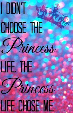 I didn't choose the Princess Life..