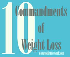 10 Commandments of Weight Loss. Great tips to add to your lifestyle change!  ~Sabrina M.