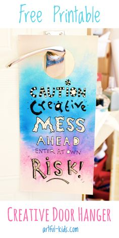 Free printable creative door hangers: http://artful-kids.com/blog/2013/08/03/creative-mess-door-hangers/