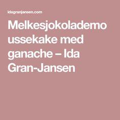 Melkesjokolademoussekake med ganache – Ida Gran-Jansen Food And Drink, Baking, Desserts, Tailgate Desserts, Deserts, Bakken, Postres, Dessert, Backen