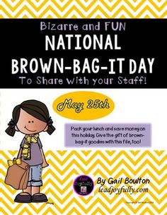 "This National holiday was created to help save you money by ""brown-bagging"" it for lunch! Encourage your staff to join in and also provide them with other ""brown-bag"" treats!INCLUDED IN THIS FILE: (8 pages)*Instructions to the Activity Leader*1-page ""Brown-Bag-It Reminder Cards"" (4 on a page)*1-page ""Brown Bag Tags""- (7 different colors, 1 black & white) Hand out to staff or attach to other brown bags treats such as ""cookie-in-a-bag"" or ""apple-in-a-bag""*1-page ""Popcorn in a Bag"" tags (3 o..."