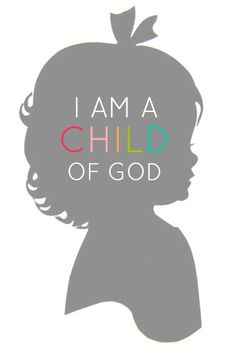 All Things Bright and Beautiful: I am a Child of God