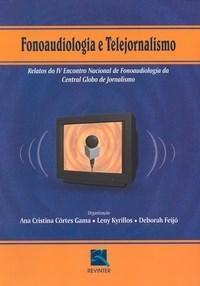 Fonoaudiologia e Telejornalismo - Relatos do IV Encontro Nacional de Fonoaudiologia da Central Globo