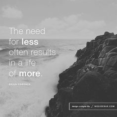 Less Is More : Minimalism : The need for less often results in a life of Minimal Living, Simple Living, Becoming Minimalist, Daily Meditation, Less Is More, Note To Self, Live Life, Life Lessons, Life Quotes