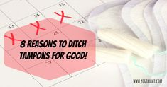 8 Reasons to Ditch Tampons~  Warning: This post is about periods, and vaginas and menstrual cycles so if you are a guy, or someone who doesn't like to hear about those things, this is your cue to stop reading!