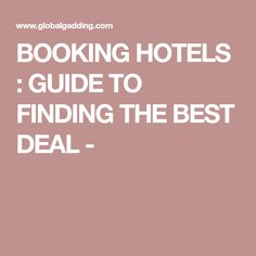 BOOKING HOTELS : GUIDE TO FINDING THE BEST DEAL -