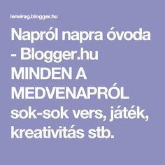Napról napra óvoda - Blogger.hu MINDEN A MEDVENAPRÓL sok-sok vers, játék, kreativitás stb. Bear Crafts, Minden, Bears, Bear