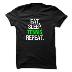 Eat Sleep Tennis Repeat T-shirt and Hoodie T-Shirts Hoodie Tees Shirts