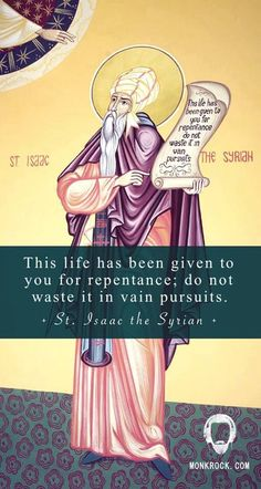 This life has been given to you for repentance, do not waste it in vain pursuits. St Isaac the Syrian Catholic Quotes, Religious Quotes, Christian Life, Christian Quotes, Orthodox Christianity, Catholic Beliefs, Catholic Prayers, Religious Images, Religious Studies