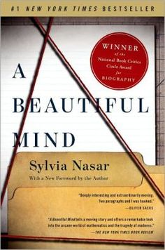~ A Beautiful Mind by Sylvia Nasar ~ John Nash was a prodigy. A star of the already prestigious Princeton and MIT mathematics departments in the 1950s, Nash was known for his ability to..... And then his life and career collapsed. In 1959, at the age of 30, Nash had a schizophrenic breakdown that saw him disappear from the world of mathematics. He lost his job, his wife, and, seemingly, his sanity....