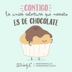 Contigo la única cobertura que necesito es de chocolate Mr Wonderful