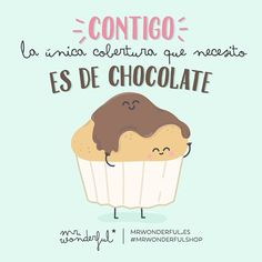 Contigo la única cobertura que necesito es de chocolate Mr Wonderful