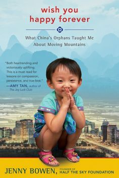 Wish You Happy Forever | by Jenny Bowen Wish You Happy Forever tells the story of China's momentous progress in its treatment of orphaned and abandoned children
