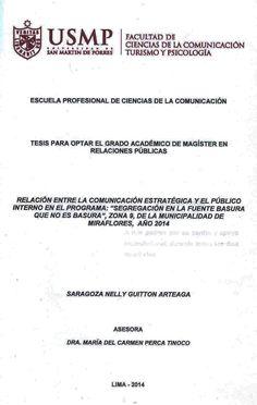 """Título: Relación entre la comunicación estratégica y el público interno en el programa; """"Segregación en la fuente basura que no es basura"""", Zona 9 de la Municipalidad de Miraflores, año 2014 / Autor: Guittón, Saragoza / Ubicación: Biblioteca FCCTP - USMP 4to piso / Código: M/658.45/G968/2014"""