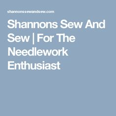 Shannons Sew And Sew | For The Needlework Enthusiast