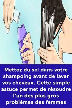 Mettez du sel dans votre shampoing avant de laver vos cheveux. Cette simple astuce permet de résoudre l'un des plus gros problèmes des femmes