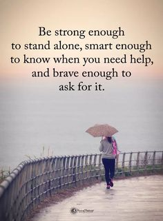Double TAP if you agree. Be strong enough to stand alone, smart enough to know when you need help, and brave enough to ask for it. Ask For Help Quotes, Quotes To Live By, Encouragement Quotes, Wisdom Quotes, Broken Relationships, Power Of Positivity, Some Quotes, Meaningful Words, Life Inspiration