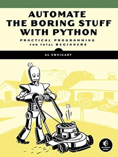 Automate the Boring Stuff with Python: Practical Programm...