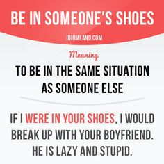 """""""Be in someone's shoes"""" means """"to be in the same situation as someone else"""". -           Learn and improve your English language with our FREE Classes. Call Karen Luceti  410-443-1163  or email kluceti@chesapeake.edu to register for classes.  Eastern Shore of Maryland.  Chesapeake College Adult Education Program. www.chesapeake.edu/esl."""